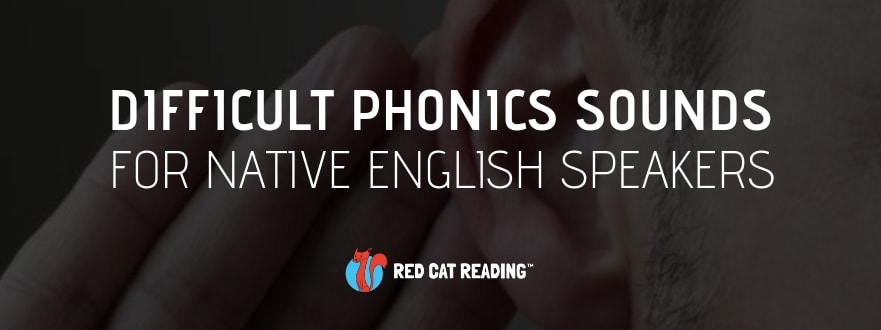 Most Difficult Phonics Sounds for Native English Speakers